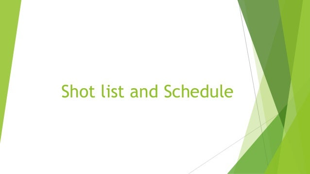 Shot list and Schedule