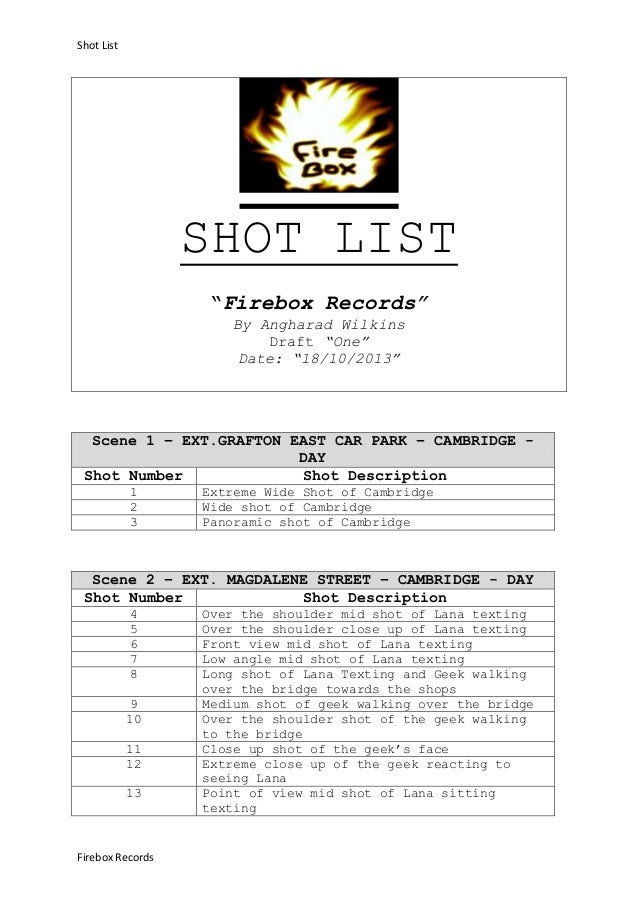 "Shot List  SHOT LIST ""Firebox Records"" By Angharad Wilkins Draft ""One"" Date: ""18/10/2013""  Scene 1 – EXT.GRAFTON EAST CAR ..."