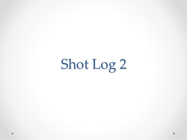 Shot Log 2