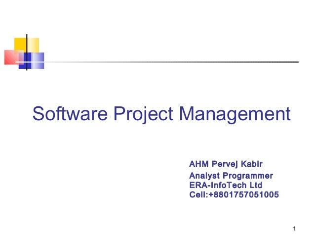 1 Software Project Management AHM Pervej Kabir Analyst Programmer ERA-InfoTech Ltd Cell:+8801757051005