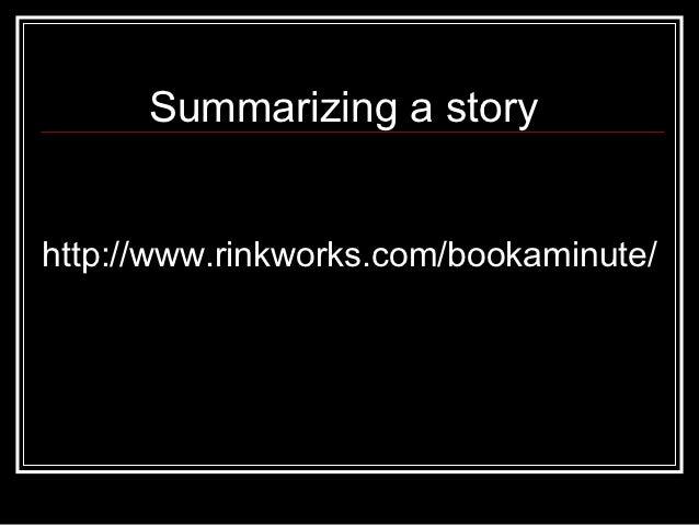 Summarizing a storyhttp://www.rinkworks.com/bookaminute/