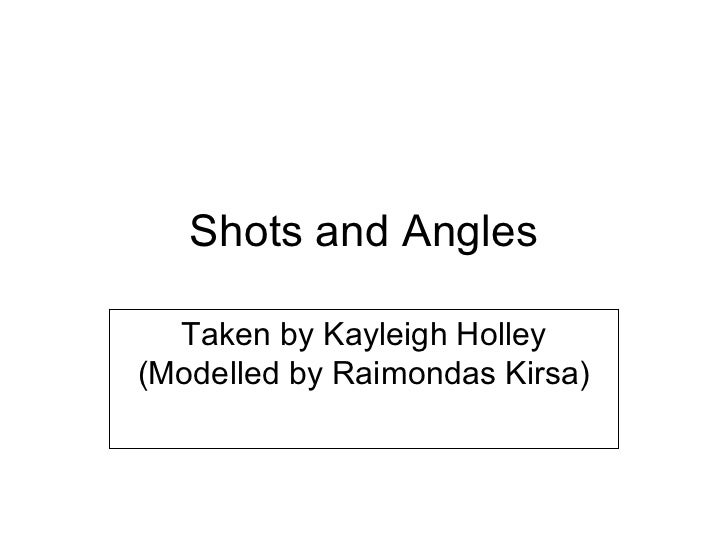 Shots and Angles  Taken by Kayleigh Holley(Modelled by Raimondas Kirsa)