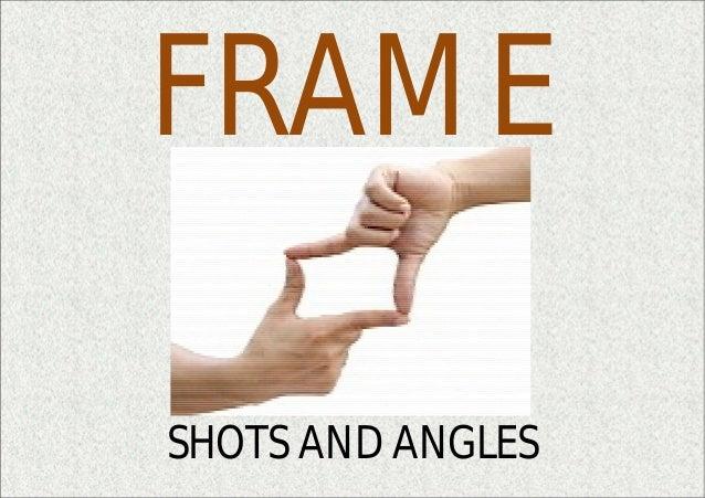 FRAME SHOTS AND ANGLES