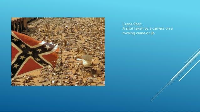 Crane Shot: A shot taken by a camera on a moving crane or jib.