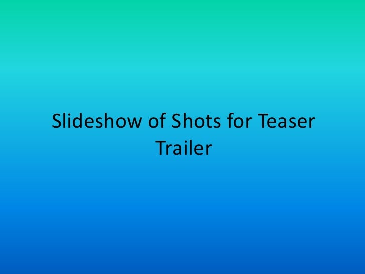 Slideshow of Shots for Teaser Trailer<br />