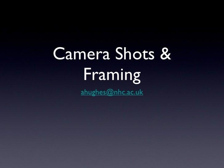 Camera Shots & Framing <ul><li>[email_address] </li></ul>