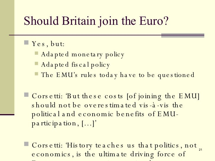 should the uk join the euro Though two of the authors are american, the united kingdom is  it is for britain  to decide whether or not to join the euro – and i'm american.