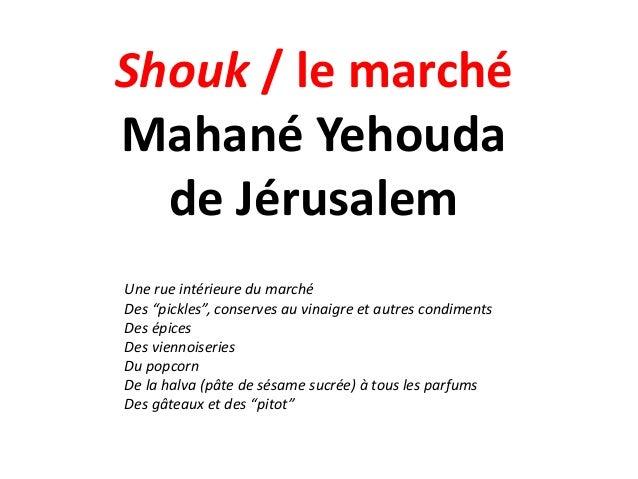 """Shouk / le marché Mahané Yehouda de Jérusalem Une rue intérieure du marché Des """"pickles"""", conserves au vinaigre et autres ..."""