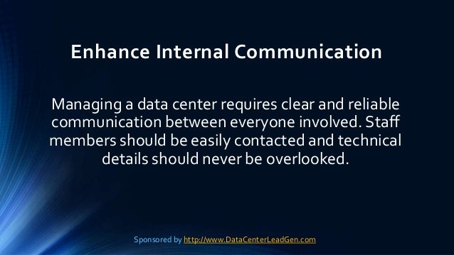 Enhance Internal Communication Managing a data center requires clear and reliable communication between everyone involved....