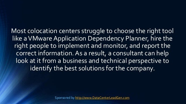 Most colocation centers struggle to choose the right tool like aVMware Application Dependency Planner, hire the right peop...