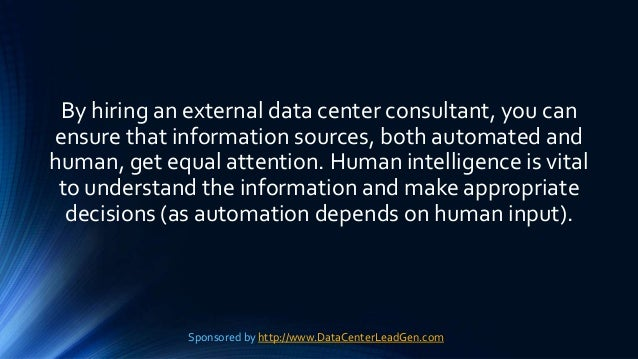 By hiring an external data center consultant, you can ensure that information sources, both automated and human, get equal...
