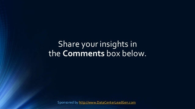 Share your insights in the Comments box below. Sponsored by http://www.DataCenterLeadGen.com