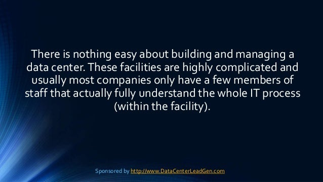 There is nothing easy about building and managing a data center.These facilities are highly complicated and usually most c...
