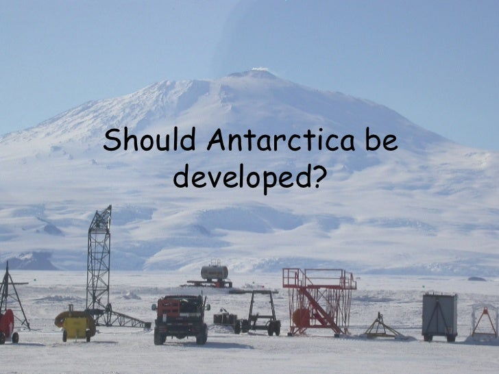 should antarctica be protected essay Should antarctica be developed or protected if possible please give me some reasons and references to back up your points.