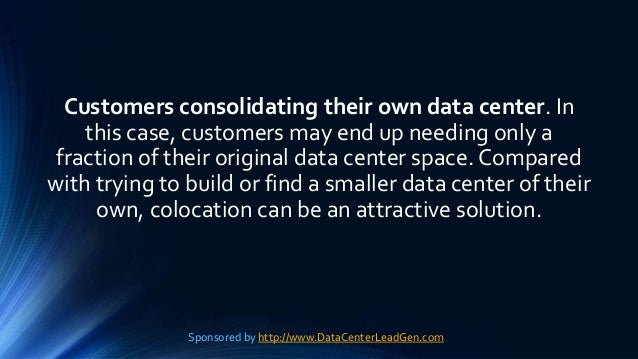 Customers consolidating their own data center. In this case, customers may end up needing only a fraction of their origina...