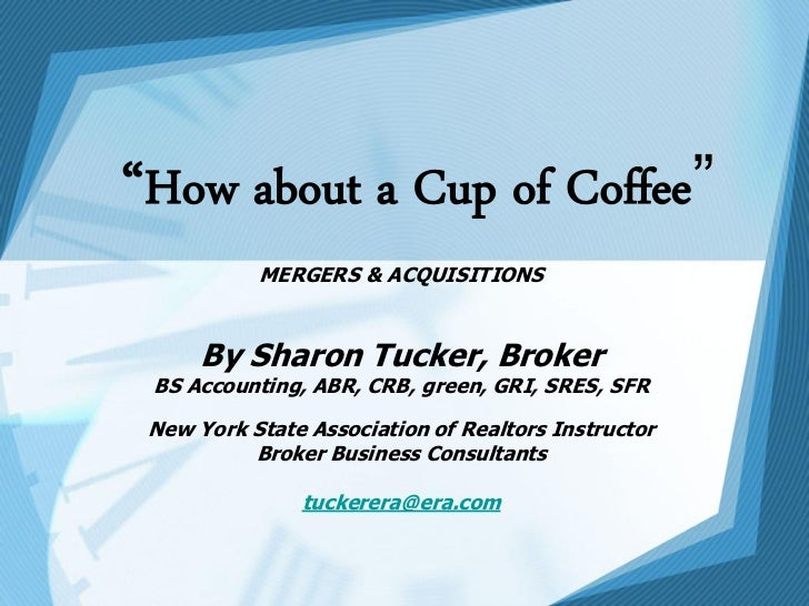 """How about a Cup of Coffee""           MERGERS & ACQUISITIONS      By Sharon Tucker, Broker BS Accounting, ABR, CRB, green,..."