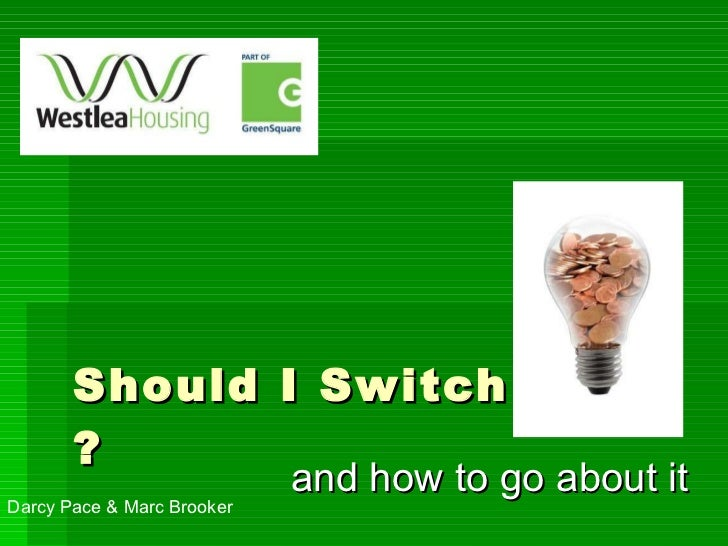 Should I Switch ? and how to go about it  Darcy Pace & Marc Brooker