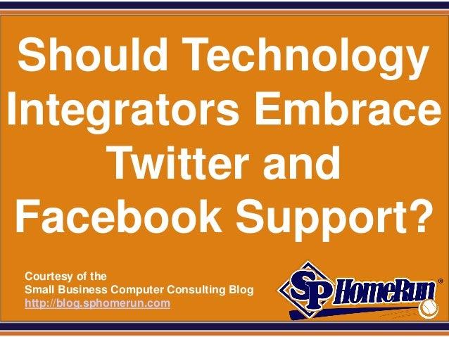 SPHomeRun.com Should TechnologyIntegrators Embrace     Twitter and Facebook Support?  Courtesy of the  Small Business Comp...