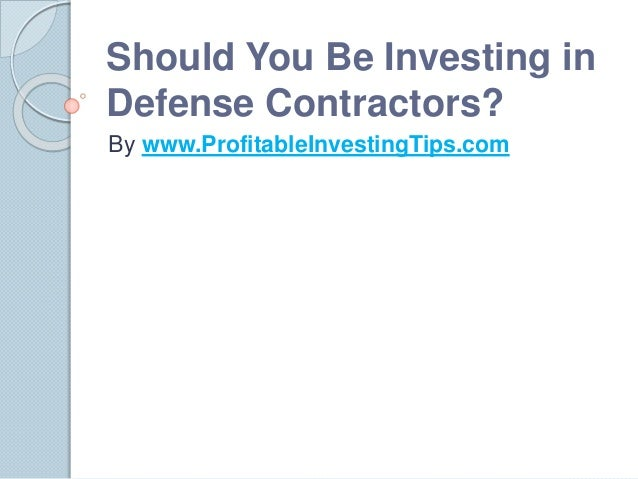 Should You Be Investing in Defense Contractors? By www.ProfitableInvestingTips.com