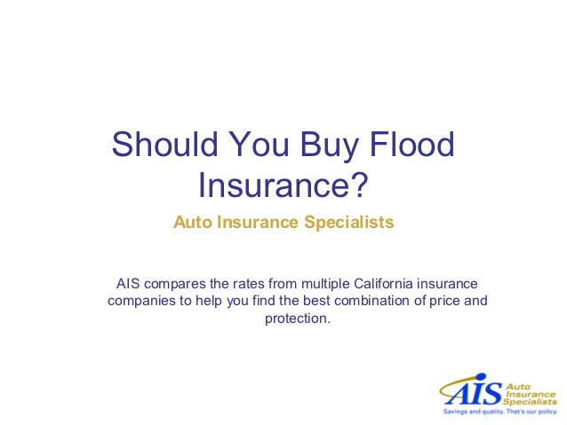 Should You Buy Flood     Insurance?          Auto Insurance Specialists AIS compares the rates from multiple California in...
