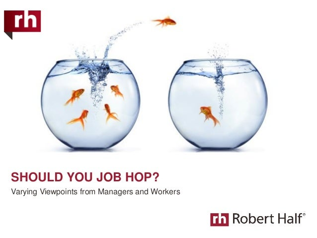 SHOULD YOU JOB HOP? Varying Viewpoints from Managers and Workers