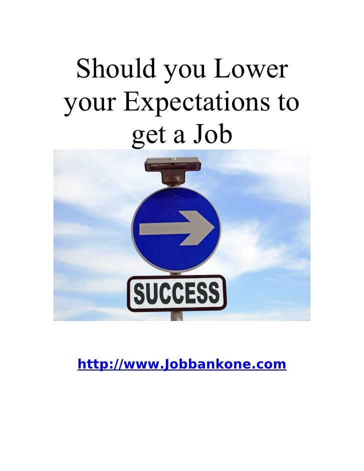 Should you Lower your Expectations to      get a Job      http://www.Jobbankone.com