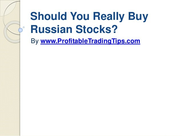 Should You Really Buy Russian Stocks? By www.ProfitableTradingTips.com