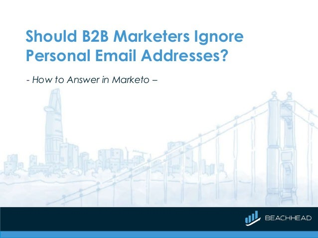 Should B2B Marketers Ignore Personal Email Addresses? - How to Answer in Marketo –