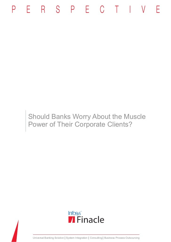 Should Banks Worry About the MusclePower of Their Corporate Clients? Universal Banking Solution System Integration Consult...