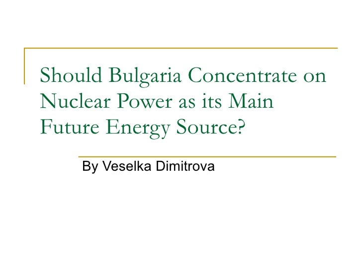Should Bulgaria Concentrate on Nuclear Power as its Main Future Energy Source?  By Veselka Dimitrova