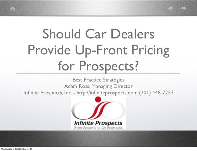 Should Car Dealers Provide Up-Front Pricing for Prospects? Best Practice Strategies Adam Ross, Managing Director Infinite P...