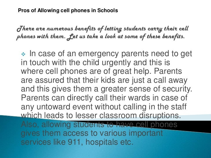 should cellphones be banned in school pros and cons There are two