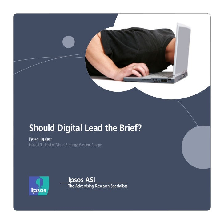 Should Digital Lead the Brief?Peter HaslettIpsos ASI, Head of Digital Strategy, Western Europe