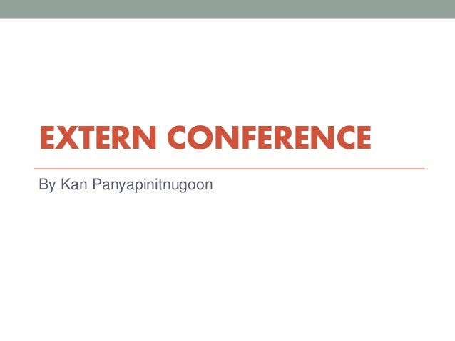 EXTERN CONFERENCE By Kan Panyapinitnugoon