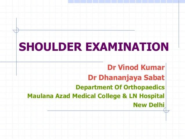 SHOULDER EXAMINATION                        Dr Vinod Kumar                   Dr Dhananjaya Sabat               Department ...