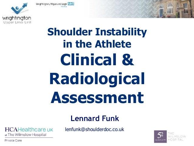 Lennard Funk Shoulder Instability in the Athlete Clinical & Radiological Assessment lenfunk@shoulderdoc.co.uk