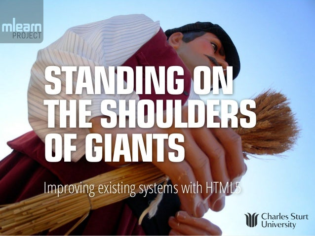 Standing onthe shouldersof giantsImproving existing systems with HTML5