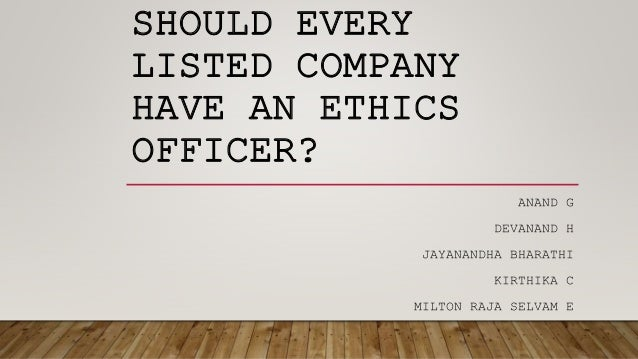 SHOULD EVERY LISTED COMPANY HAVE AN ETHICS OFFICER? ANAND G DEVANAND H JAYANANDHA BHARATHI KIRTHIKA C MILTON RAJA SELVAM E