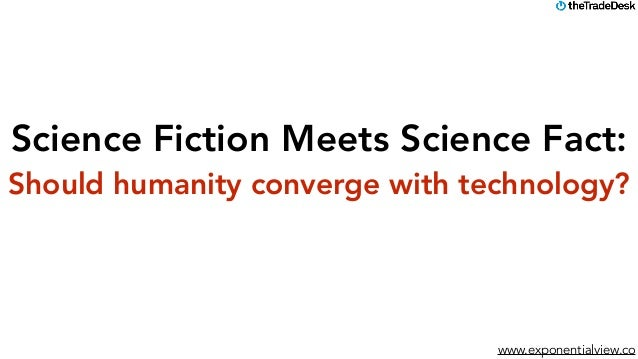 www.exponentialview.co Science Fiction Meets Science Fact: Should humanity converge with technology?