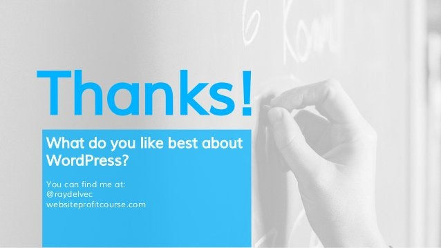 Thanks! What do you like best about WordPress? You can find me at: @raydelvec websiteprofitcourse.com