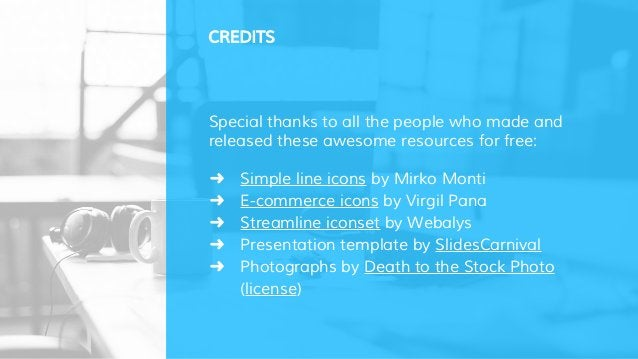 CREDITS Special thanks to all the people who made and released these awesome resources for free: ➜ Simple line icons by Mi...