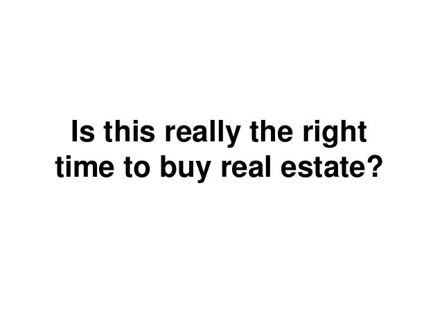Is this really the righttime to buy real estate?