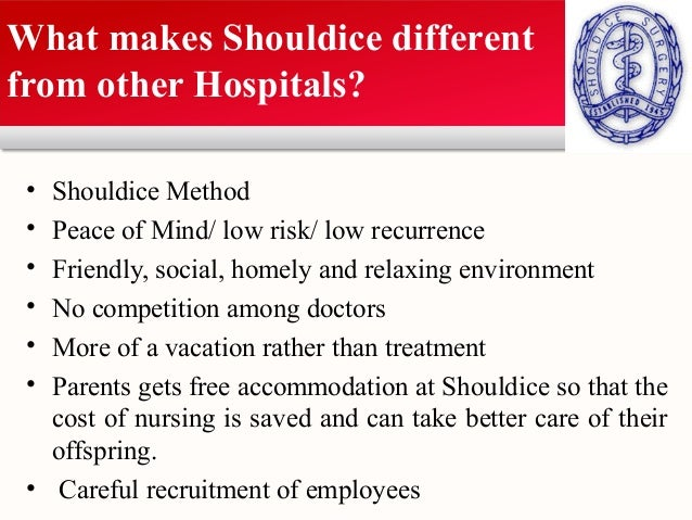 shouldice method Case: shouldice hospital limited presented by: group-3 shouldiceshouldice method for treatment of hernia the patients' experience the nurses' experience the doctor's experience the facility administration the market drthe case history.