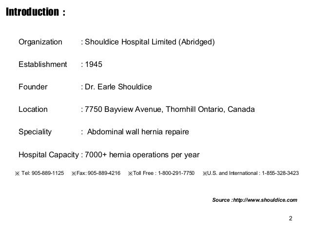 shouldice case study The case study focuses on shouldice's unique three-day hernia repair process the popularity of the business case is responsible for the hospital's process becoming known outside of canada [1].