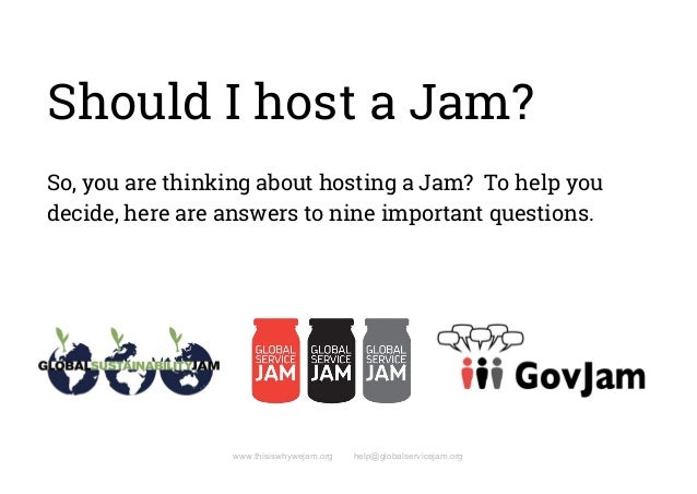 Should I host a Jam?    So, you are thinking about hosting a Jam? To help you  decide, here are answers to nine important ...