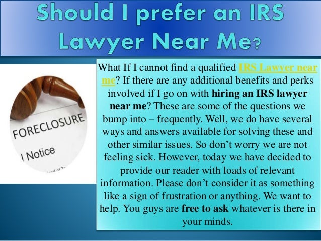 What If I cannot find a qualified IRS Lawyer near me? If there are any additional benefits and perks involved if I go on w...