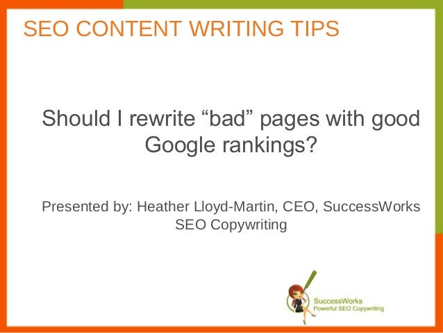 """Should I rewrite """"bad"""" pages with goodGoogle rankings?Presented by: Heather Lloyd-Martin, CEO, SuccessWorksSEO Copywriting..."""