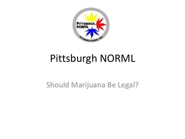 Pittsburgh NORML Should Marijuana Be Legal?