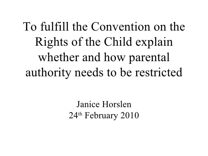 To fulfill the Convention on the Rights of the Child explain whether and how parental authority needs to be restricted Jan...