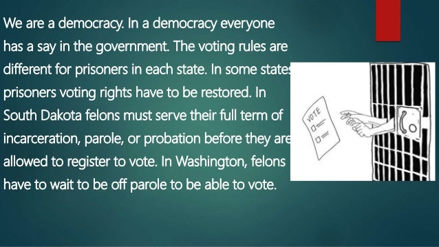 should felons be able to vote At the core of any democratic society is the right to vote some may argue that it is also a responsibility to do so, but there should be no disagreement about the act of voting being of paramount.